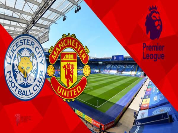 Nhận định Leicester vs Man Utd, 19h30 ngày 26/12